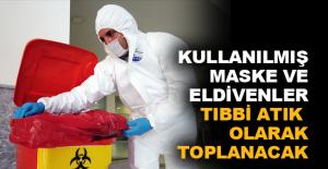 Kullanılmış maske ve eldivenler tıbbi atık olarak toplanacak