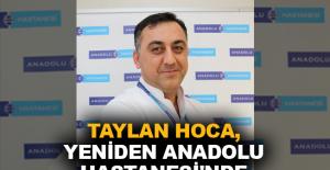 Taylan Hoca, yeniden Anadolu Hastanesi'nde