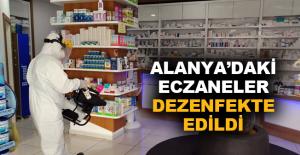 Alanya'daki eczaneler dezenfekte edildi