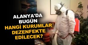 Alanya'da bugün hangi kurumlar dezenfekte edilecek?