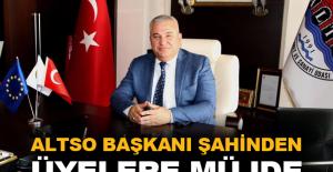 ALTSO Başkanı Şahin'den üyelere müjde