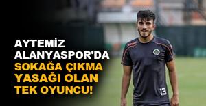 Aytemiz Alanyaspor'da sokağa çıkma yasağı olan tek oyuncu!