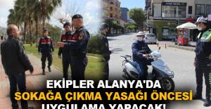 Ekipler Alanya'da sokağa çıkma yasağı öncesi uygulama yapacak!