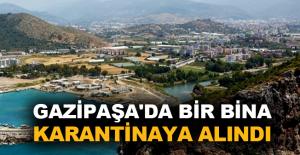 Gazipaşa'da bir bina karantinaya alındı