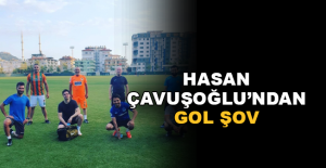 Hasan Çavuşoğlu'ndan gol şov
