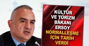 Kültür ve Turizm Bakanı Ersoy normalleşme için tarih verdi
