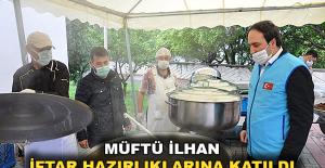 Müftü İlhan iftar hazırlıklarına katıldı