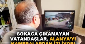 Sokağa çıkamayan vatandaşlar, Alanya'yı kameralardan izliyor!