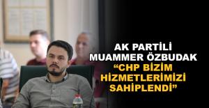 Muammer Özbudak: CHP bizim hizmetimizi sahiplendi