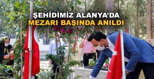 Şehidimiz Alanya'da mezarı başında anıldı