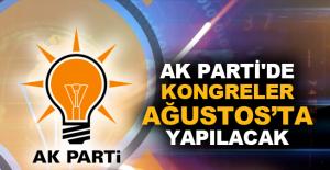 Ak Parti'de kongreler Ağustos'ta yapılacak