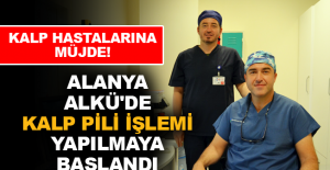 Alanya ALKÜ'de kalp pili işlemi yapılmaya başlandı