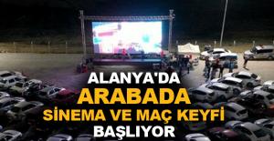 Alanya'da arabada sinema ve maç keyfi başlıyor