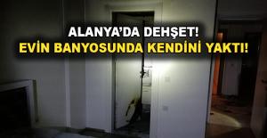 Alanya'da evin banyosunda kendini yaktı