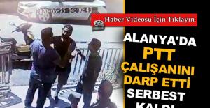 Alanya'da PTT çalışanını darp etti serbest kaldı