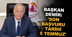 Başkan Demir: 'Son başvuru tarihi 5 Temmuz'