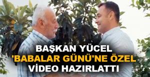 Başkan Yücel 'Babalar Günü'ne özel video hazırlattı