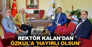 Rektör Kalan'dan Özkul'a 'hayırlı olsun' ziyareti