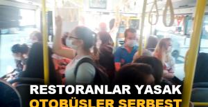 Restoranlar yasak, otobüsler serbest
