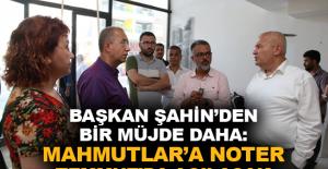 Şahin: Mahmutlar'a noter Temmuz'da açılacak