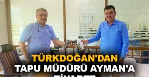 Türkdoğan'dan Tapu Müdürü Ayman'a ziyaret