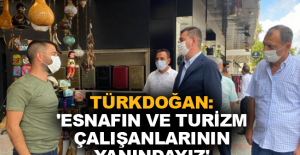 Türkdoğan: 'Esnafın ve turizm çalışanlarının yanındayız'