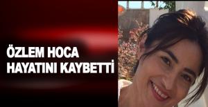 Alanya'nın acı kaybı: Özlem Hoca hayatını kaybetti