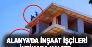 Alanya'da parasını alamayan inşaat işçileri intihara kalkıştı