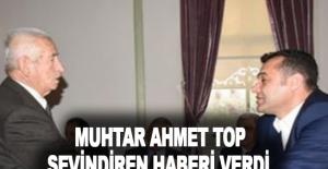Muhtar Ahmet Top sevindiren haberi verdi