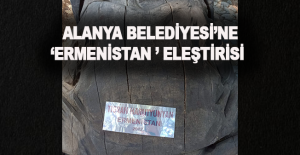 Alanya Belediyesi'ne 'Ermenistan' eleştirisi