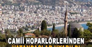 Alanya'da camii hoparlörlerinden vatandaşlar uyarıldı