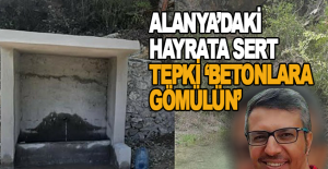 Alanya'daki hayrata sert tepki 'Betonlara gömülün'