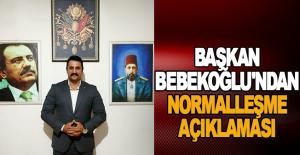 Başkan Bebekoğlu'ndan Normalleşme Açıklaması