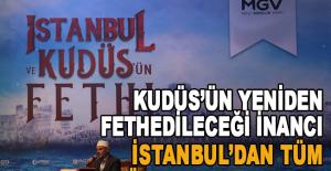 Kudüs'ün Yeniden Fethedileceği İnancı İstanbul'dan Tüm Dünyaya Haykırıldı