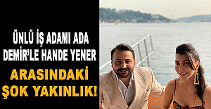 Ünlü iş adamı Ada Demir'le Hande Yener arasındaki şok yakınlık!