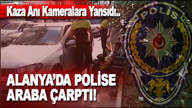 Alanya'da Polise Araba Çarptı!